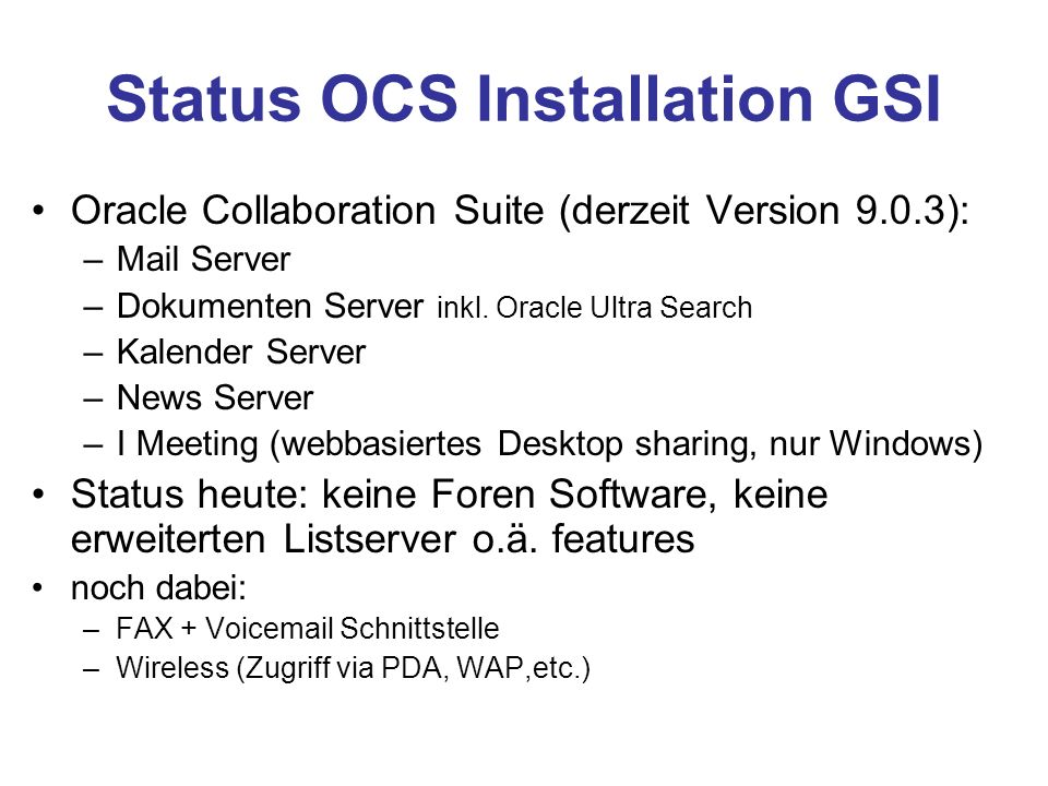 Status OCS Installation GSI Oracle Collaboration Suite (derzeit Version 9.0.3): –Mail Server –Dokumenten Server inkl. Oracle Ultra Search –Kalender Se