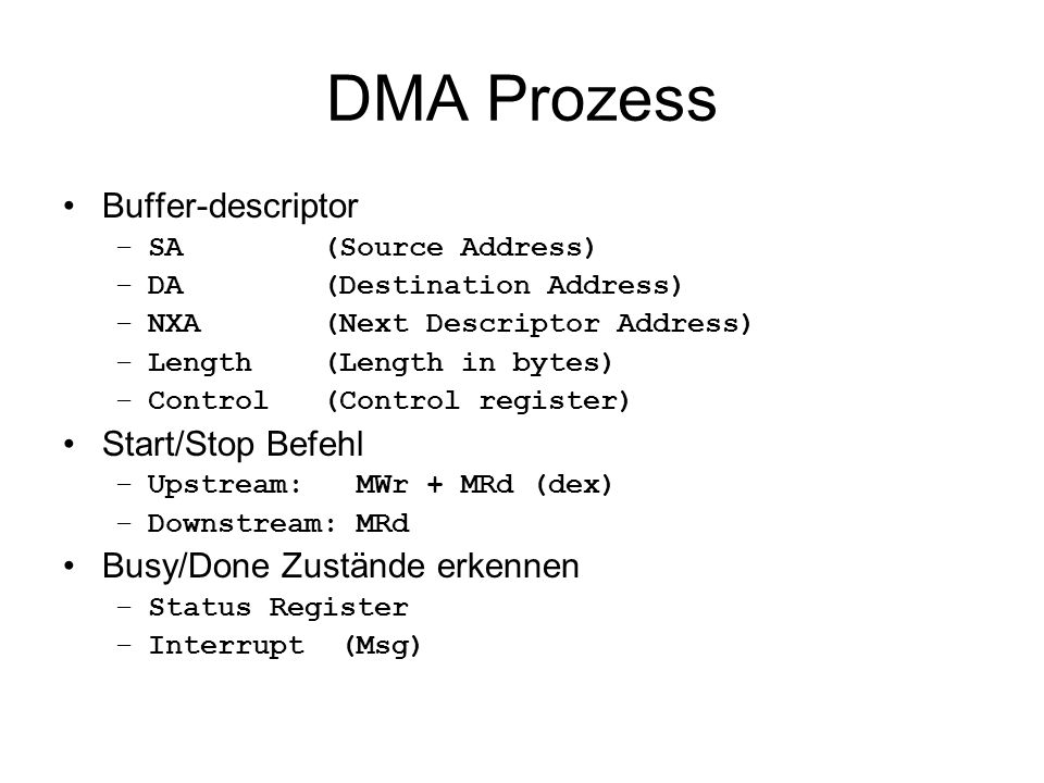 DMA Prozess Buffer-descriptor –SA (Source Address) –DA (Destination Address) –NXA (Next Descriptor Address) –Length (Length in bytes) –Control (Contro