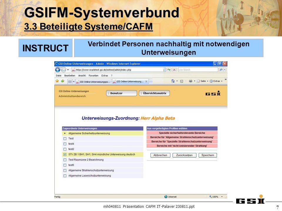 mh040811 Präsentation CAFM IT-Palaver 230811.ppt 7 GSIFM-Systemverbund 3.3 Beteiligte Systeme/CAFM INSTRUCT Verbindet Personen nachhaltig mit notwendi