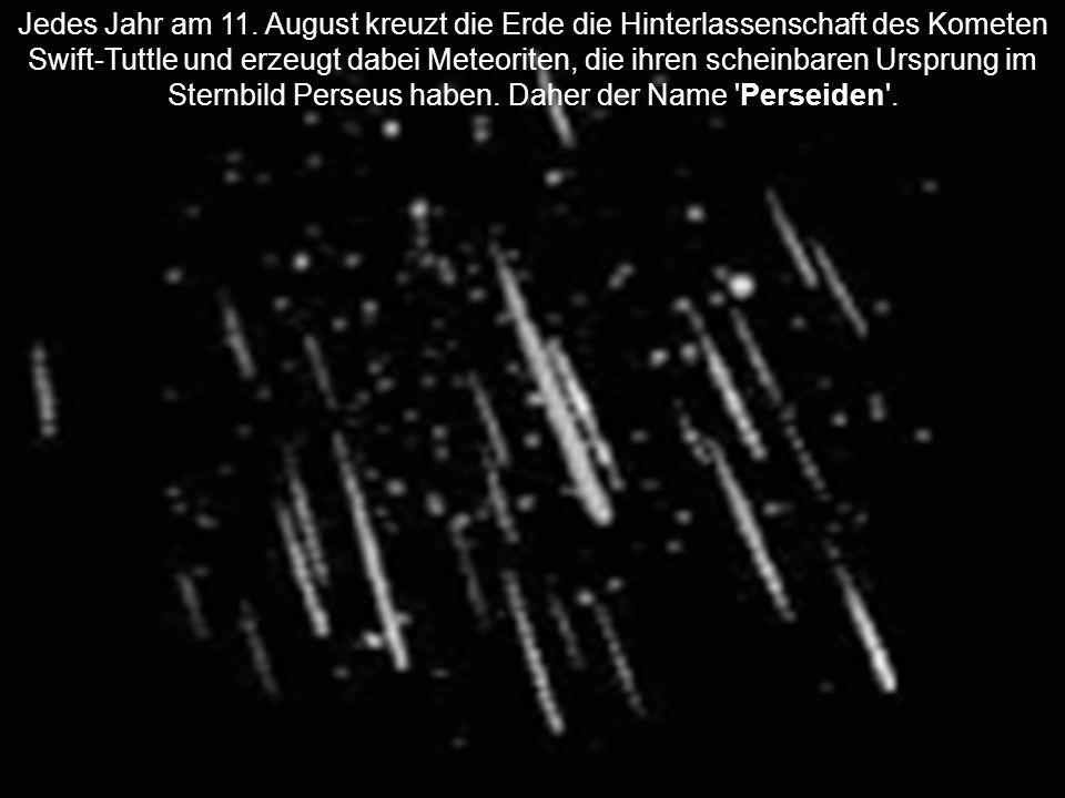 Jedes Jahr am 11. August kreuzt die Erde die Hinterlassenschaft des Kometen Swift-Tuttle und erzeugt dabei Meteoriten, die ihren scheinbaren Ursprung