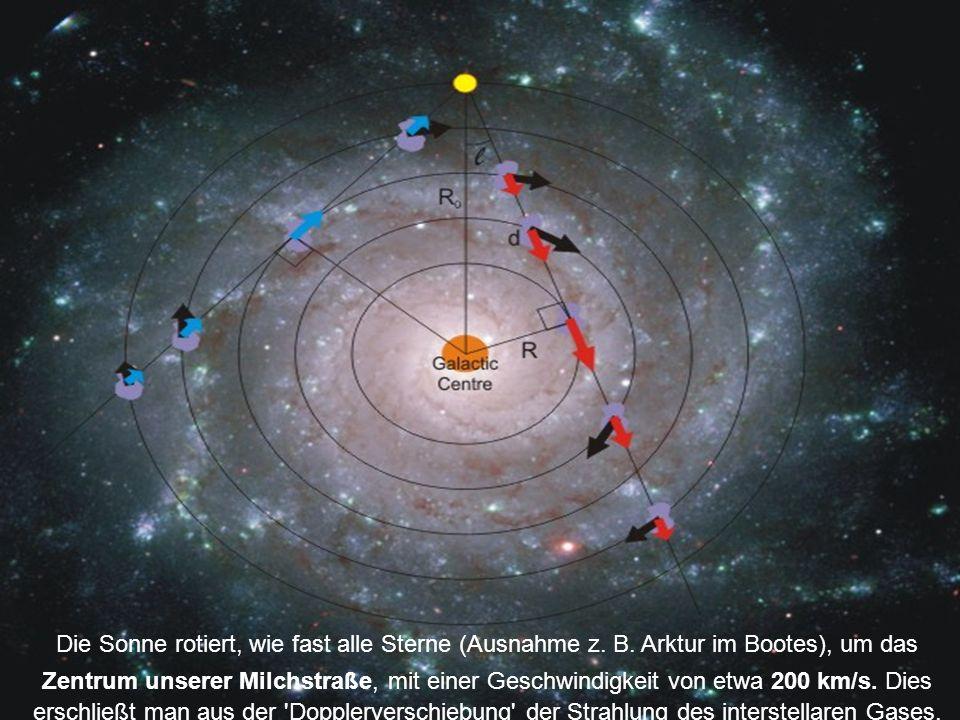 Die Sonne rotiert, wie fast alle Sterne (Ausnahme z. B. Arktur im Bootes), um das Zentrum unserer Milchstraße, mit einer Geschwindigkeit von etwa 200