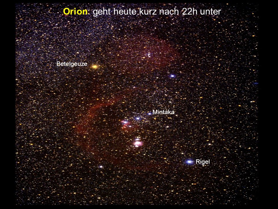 Mintaka Rigel Betelgeuze Orion: geht heute kurz nach 22h unter