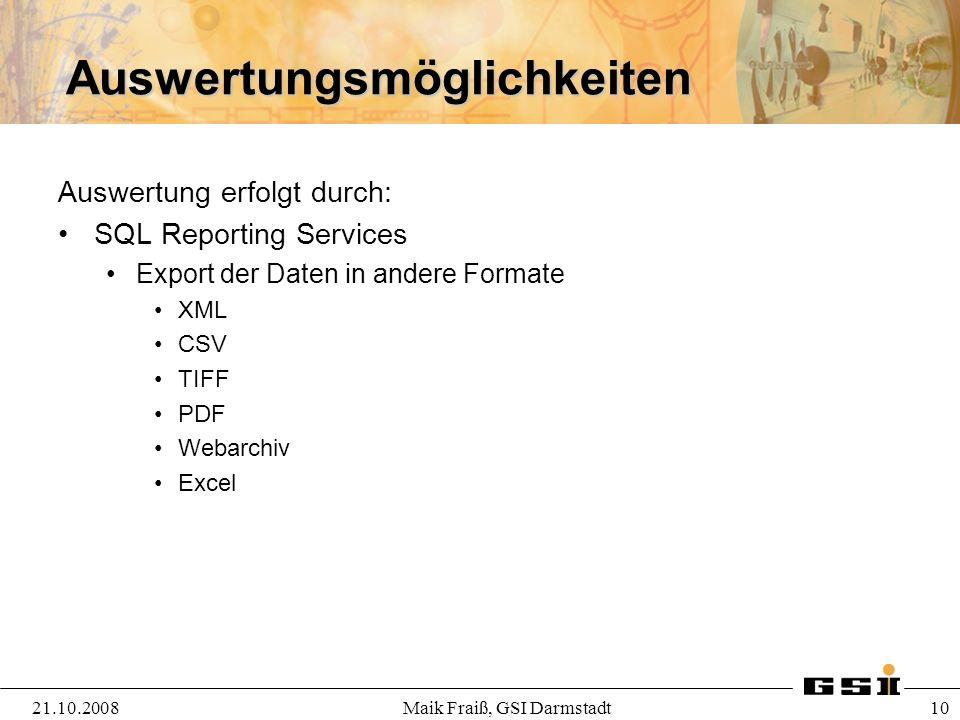 Auswertungsmöglichkeiten Auswertung erfolgt durch: SQL Reporting Services Export der Daten in andere Formate XML CSV TIFF PDF Webarchiv Excel 21.10.20