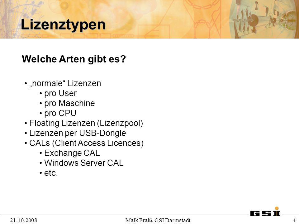 Lizenztypen 21.10.2008Maik Fraiß, GSI Darmstadt 4 Welche Arten gibt es? normale Lizenzen pro User pro Maschine pro CPU Floating Lizenzen (Lizenzpool)