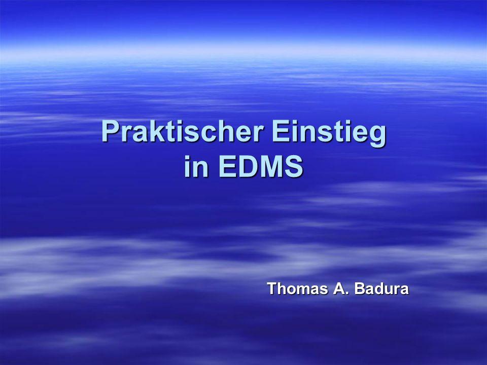Praktischer Einstieg in EDMS Thomas A. Badura