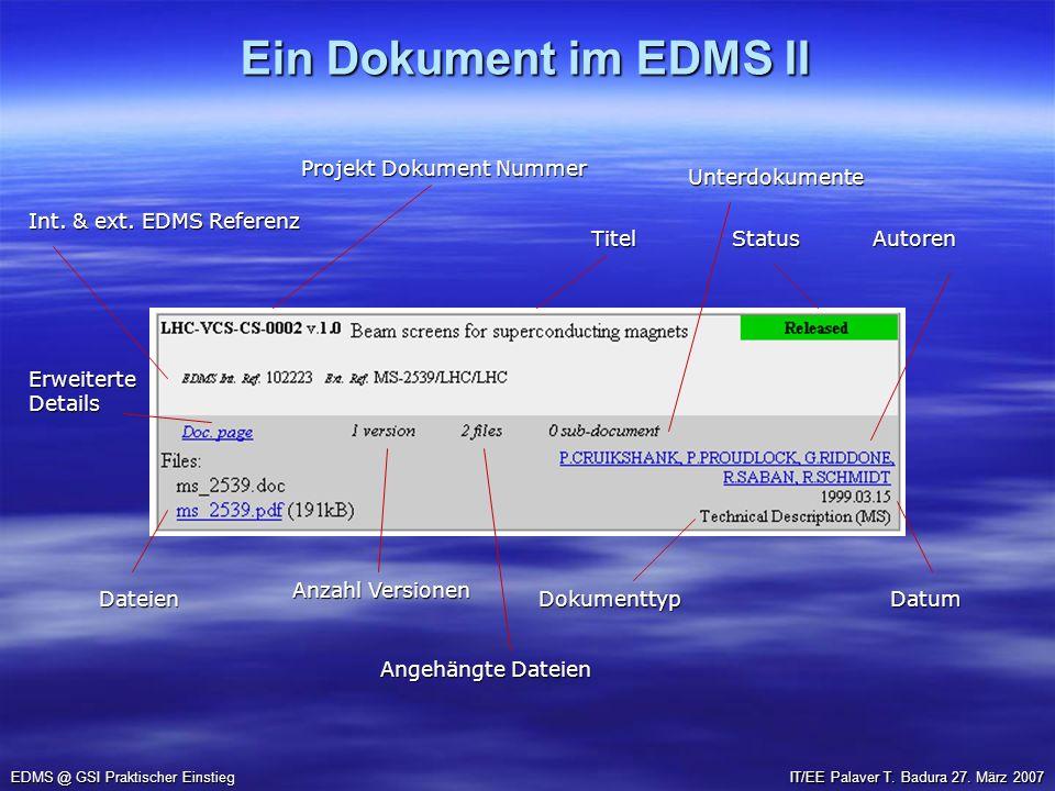 Ein Dokument im EDMS II EDMS @ GSI Praktischer Einstieg Projekt Dokument Nummer TitelStatus Int. & ext. EDMS Referenz Dateien Autoren DatumDokumenttyp