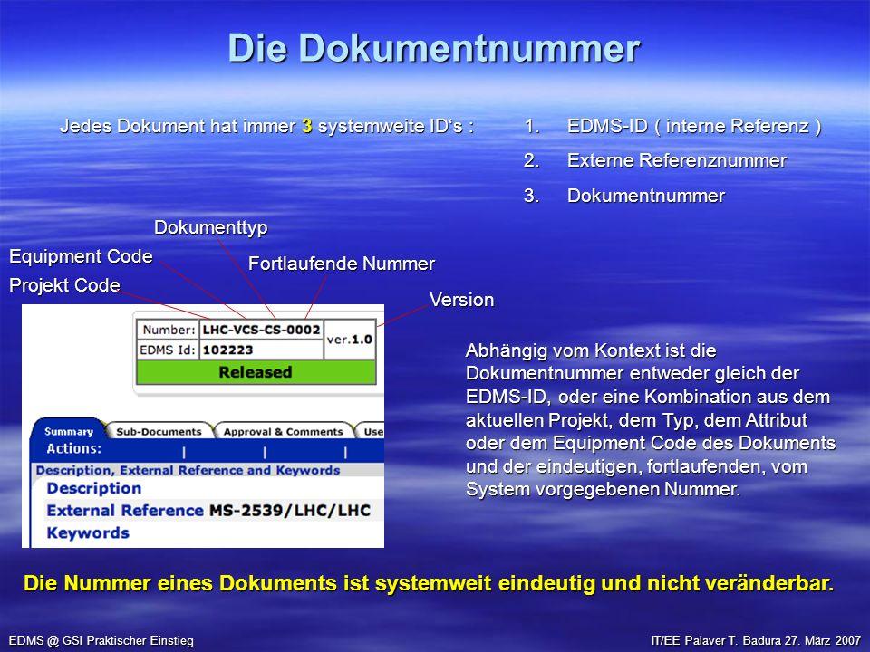 Die Dokumentnummer EDMS @ GSI Praktischer Einstieg IT/EE Palaver T. Badura 27. März 2007 Die Nummer eines Dokuments ist systemweit eindeutig und nicht