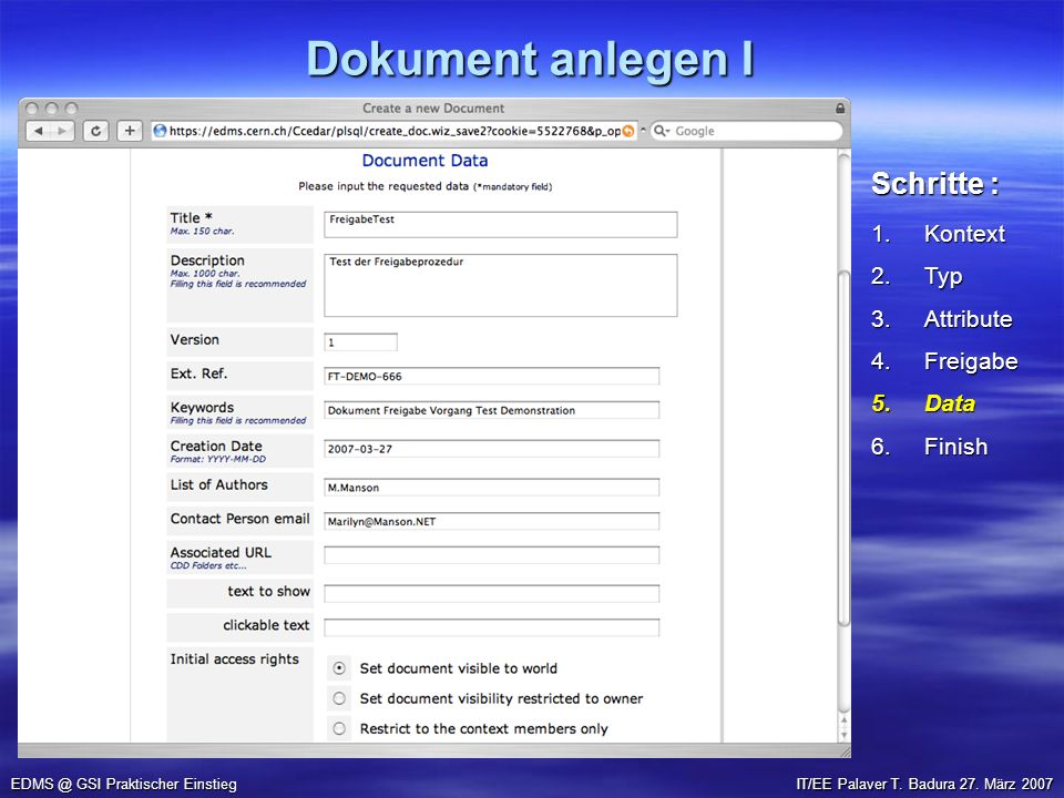 Dokument anlegen I EDMS @ GSI Praktischer Einstieg 1.Kontext 2.Typ 3.Attribute 4.Freigabe 5.Data 6.Finish Schritte : IT/EE Palaver T.