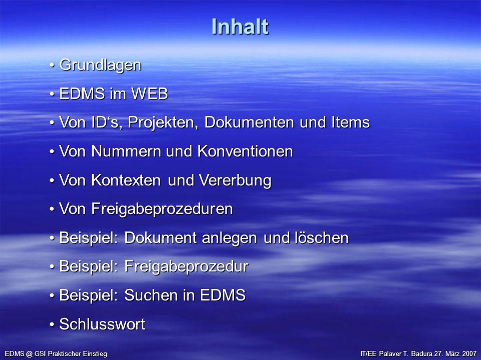 Inhalt EDMS @ GSI Praktischer Einstieg IT/EE Palaver T. Badura 27. März 2007 Grundlagen Grundlagen EDMS im WEB EDMS im WEB Von IDs, Projekten, Dokumen