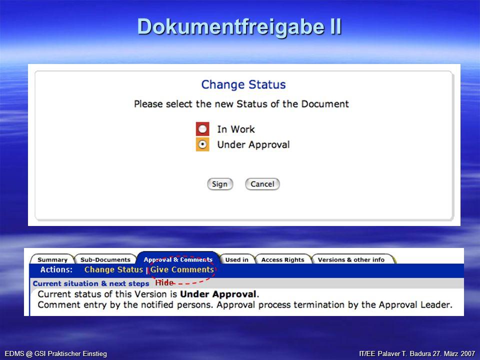 Dokumentfreigabe II EDMS @ GSI Praktischer Einstieg IT/EE Palaver T. Badura 27. März 2007