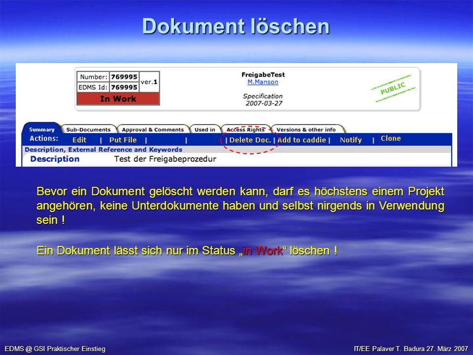 Dokument löschen EDMS @ GSI Praktischer Einstieg Bevor ein Dokument gelöscht werden kann, darf es höchstens einem Projekt angehören, keine Unterdokume