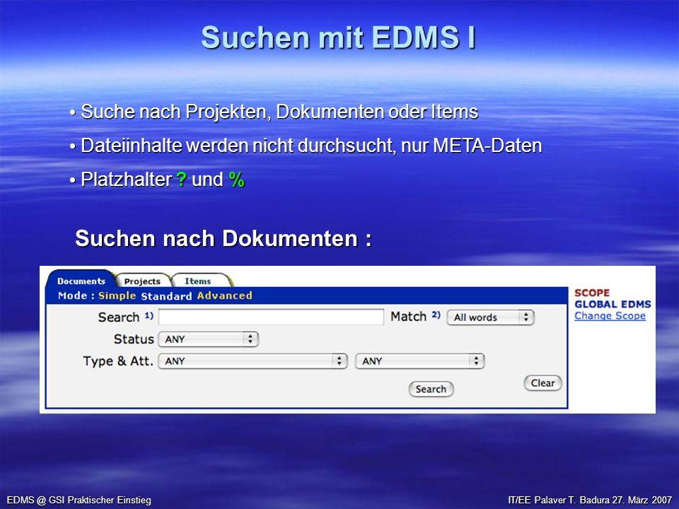 Suchen mit EDMS I EDMS @ GSI Praktischer Einstieg Suche nach Projekten, Dokumenten oder Items Suche nach Projekten, Dokumenten oder Items Dateiinhalte