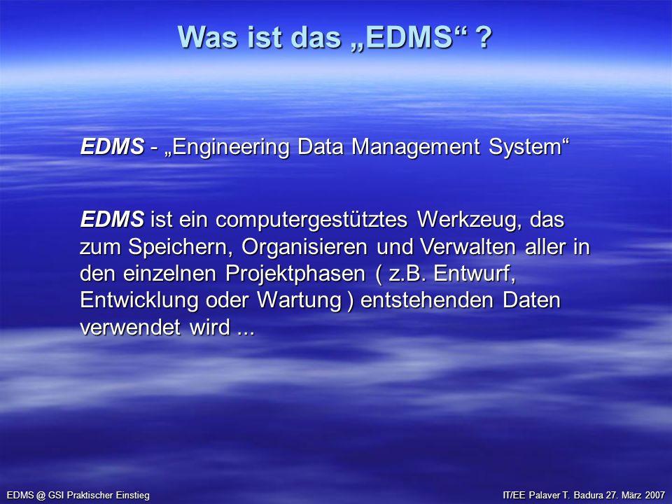 Was ist das EDMS ? EDMS @ GSI Praktischer Einstieg EDMS - Engineering Data Management System EDMS ist ein computergestütztes Werkzeug, das zum Speiche