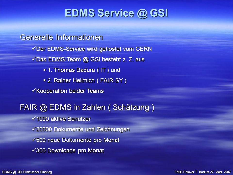 EDMS Service @ GSI EDMS @ GSI Praktischer Einstieg Generelle Informationen Der EDMS-Service wird gehostet vom CERN Der EDMS-Service wird gehostet vom