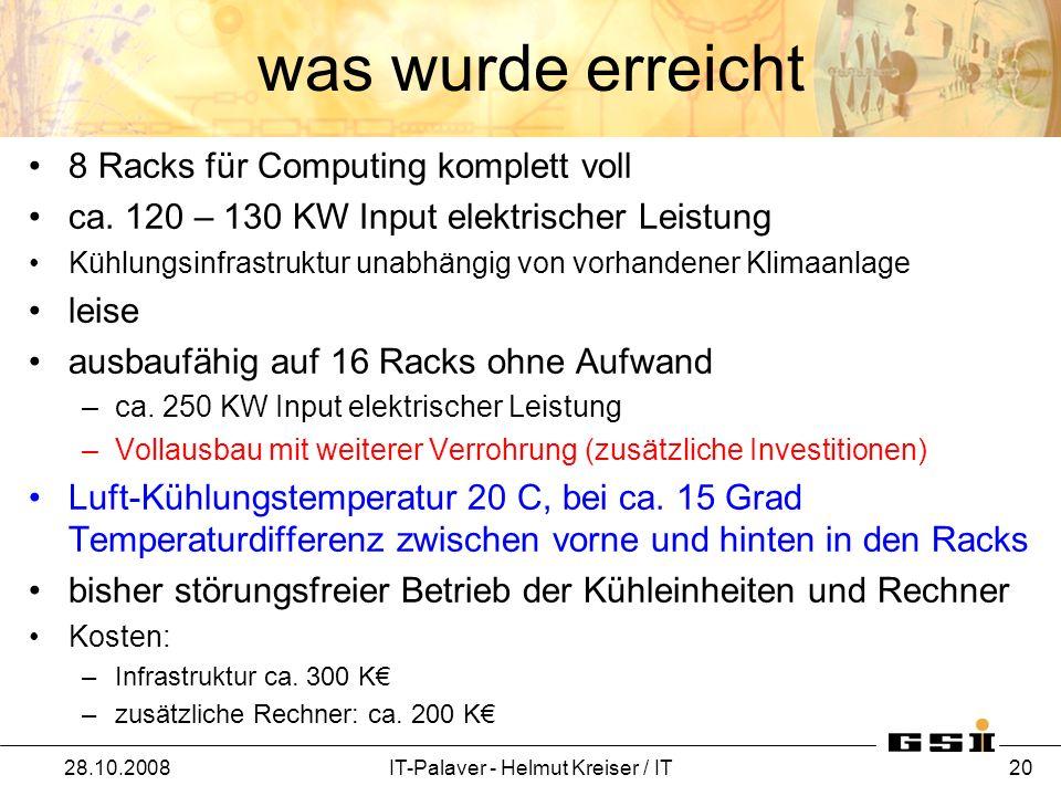 was wurde erreicht 8 Racks für Computing komplett voll ca. 120 – 130 KW Input elektrischer Leistung Kühlungsinfrastruktur unabhängig von vorhandener K