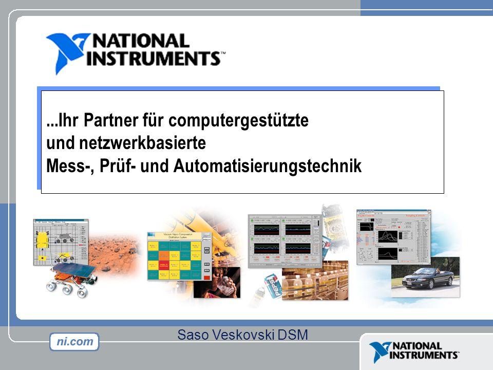 ...Ihr Partner für computergestützte und netzwerkbasierte Mess-, Prüf- und Automatisierungstechnik Saso Veskovski DSM