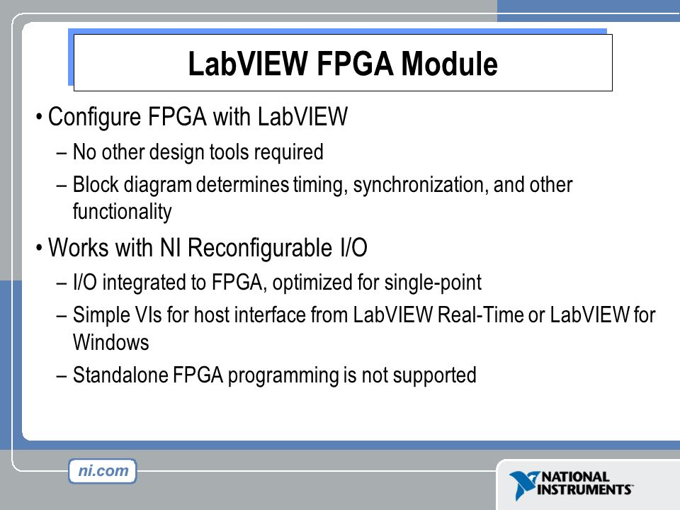 Configure FPGA with LabVIEW –No other design tools required –Block diagram determines timing, synchronization, and other functionality Works with NI R