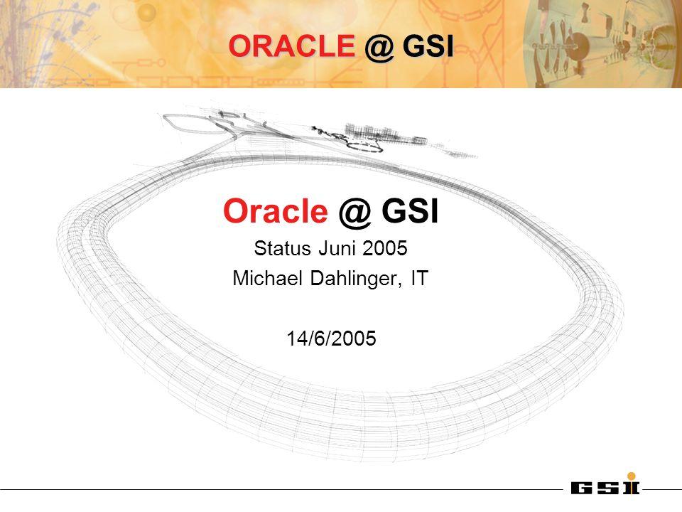 IT-Palaver 14/6/2005Oracle @ GSI 2 Übersicht Oracle Datenbank –RAC 10g Oracle Application Server Management und Überwachung –Überwachung (Enterprise Manager Grid Control) –Backup Projekte –Gerätedatenbank –Benutzerdatenbank