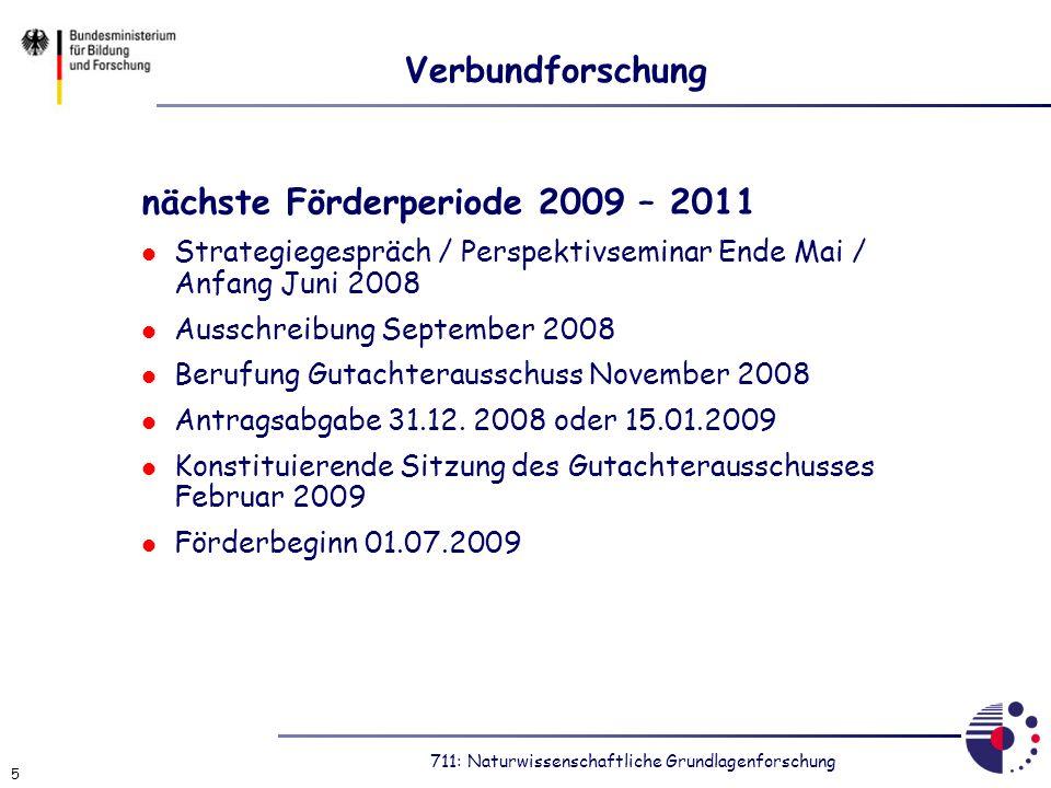 711: Naturwissenschaftliche Grundlagenforschung 5 Verbundforschung nächste Förderperiode 2009 – 2011 Strategiegespräch / Perspektivseminar Ende Mai /