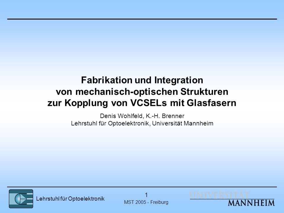 Lehrstuhl für Optoelektronik MST 2005 - Freiburg 1 Fabrikation und Integration von mechanisch-optischen Strukturen zur Kopplung von VCSELs mit Glasfas
