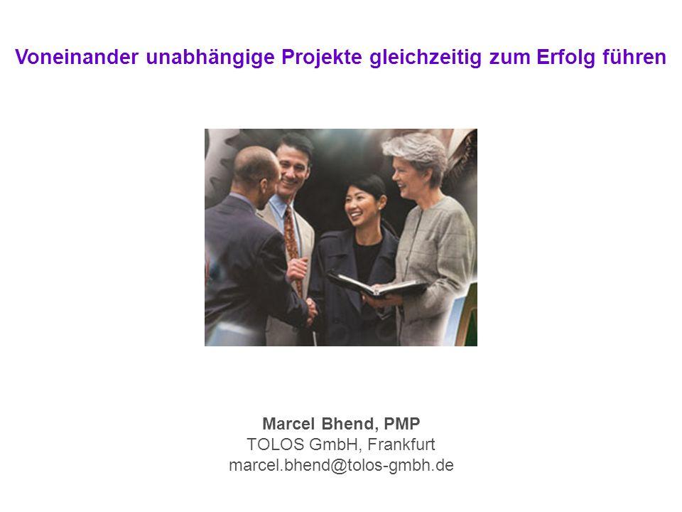 Marcel Bhend, PMP TOLOS GmbH, Frankfurt marcel.bhend@tolos-gmbh.de Voneinander unabhängige Projekte gleichzeitig zum Erfolg führen