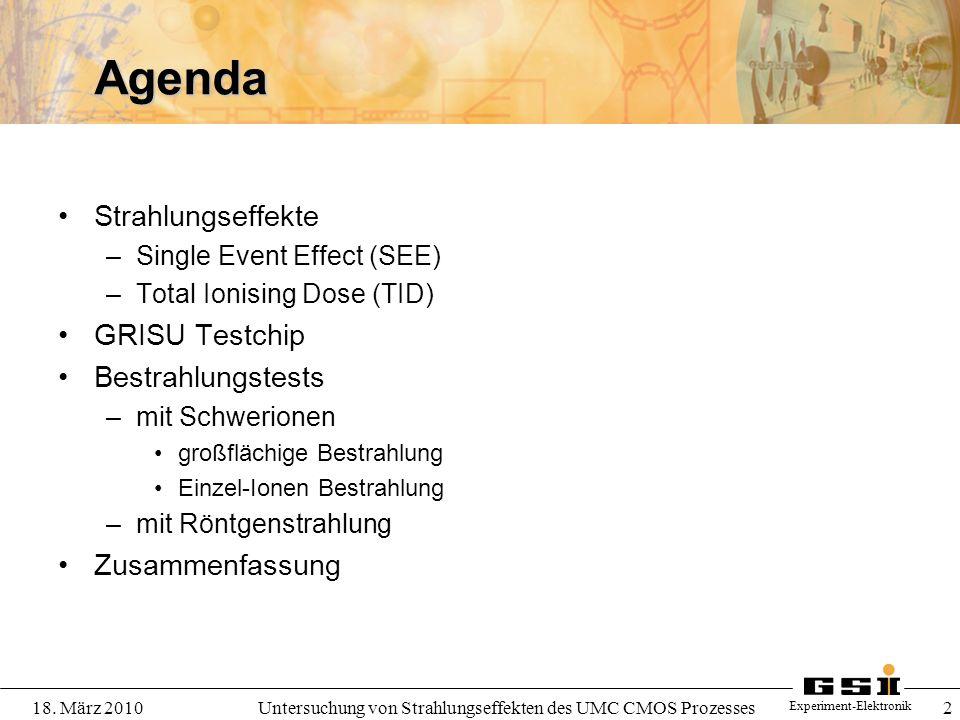 Experiment-Elektronik 18. März 2010Untersuchung von Strahlungseffekten des UMC CMOS Prozesses 2 Agenda Strahlungseffekte –Single Event Effect (SEE) –T