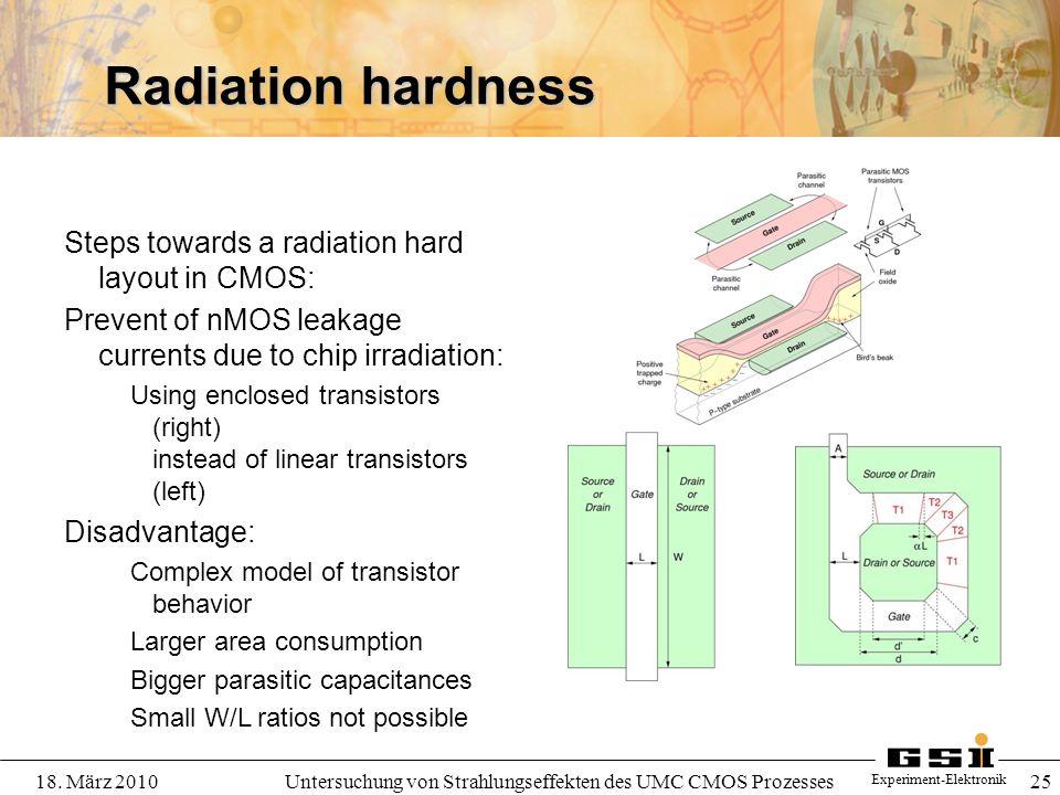 Experiment-Elektronik 18. März 2010Untersuchung von Strahlungseffekten des UMC CMOS Prozesses 25 Radiation hardness Steps towards a radiation hard lay