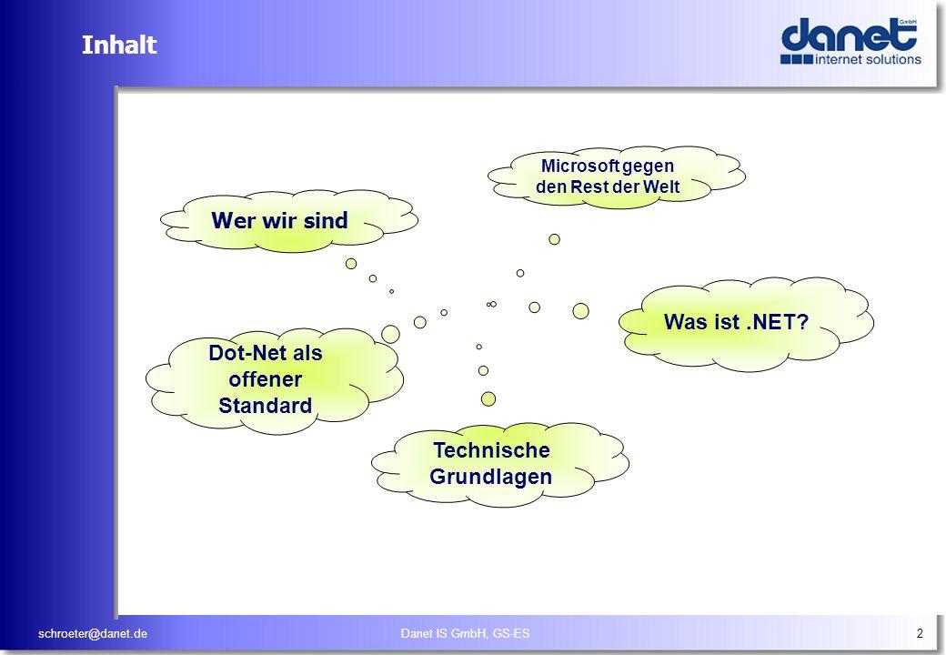 schroeter@danet.deDanet IS GmbH, GS-ES2 Inhalt Wer wir sind Microsoft gegen den Rest der Welt Was ist.NET? Technische Grundlagen Dot-Net als offener S