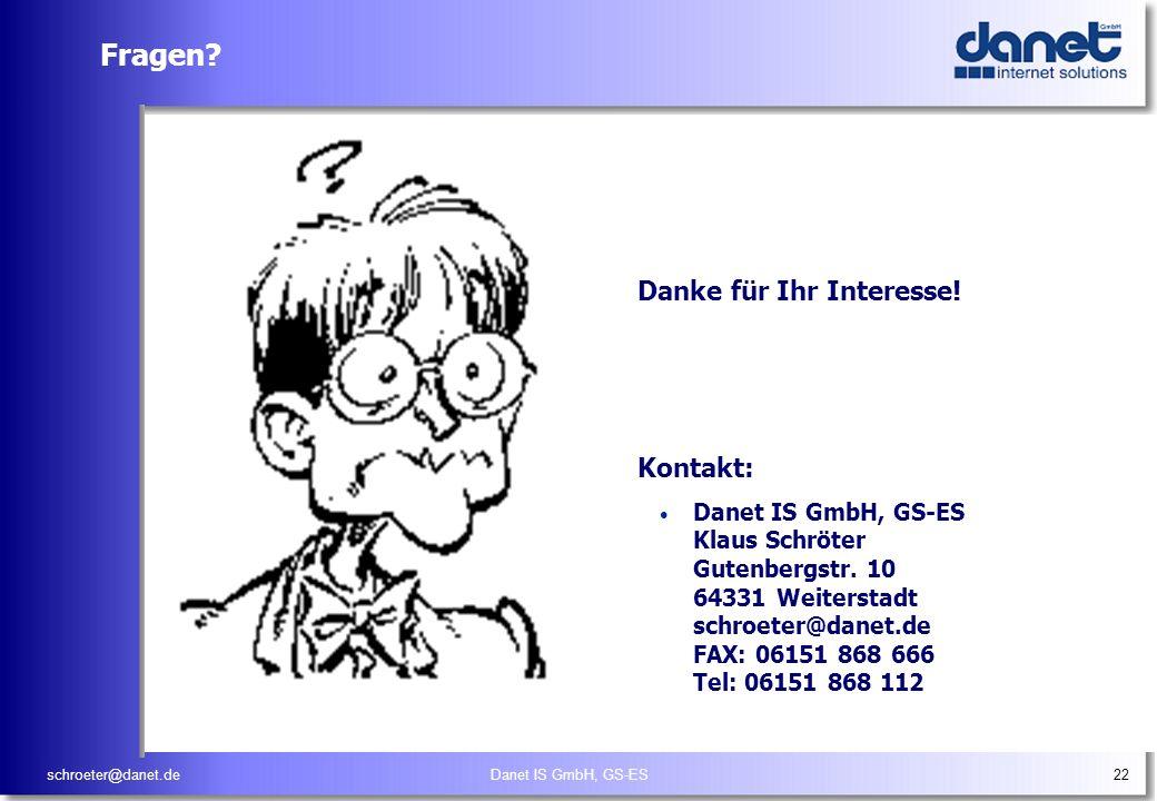 schroeter@danet.deDanet IS GmbH, GS-ES22 Fragen? Danke für Ihr Interesse! Kontakt: Danet IS GmbH, GS-ES Klaus Schröter Gutenbergstr. 10 64331 Weiterst