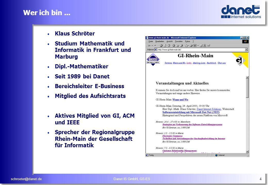 schroeter@danet.deDanet IS GmbH, GS-ES4 Wer ich bin... Klaus Schröter Studium Mathematik und Informatik in Frankfurt und Marburg Dipl.-Mathematiker Se