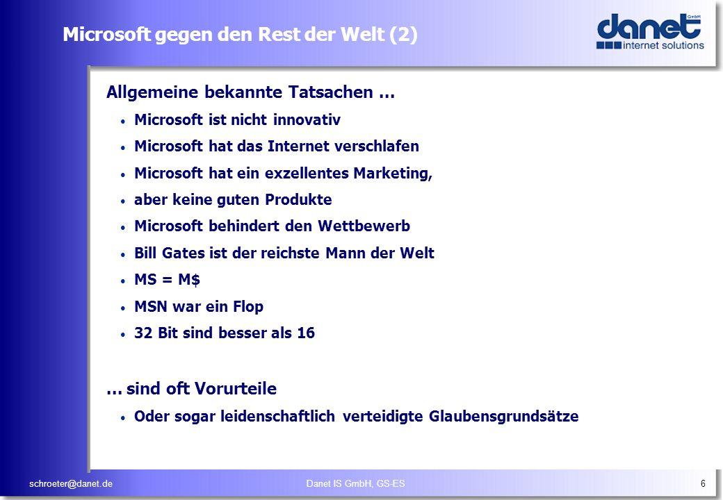 schroeter@danet.deDanet IS GmbH, GS-ES6 Microsoft gegen den Rest der Welt (2) Allgemeine bekannte Tatsachen... Microsoft ist nicht innovativ Microsoft