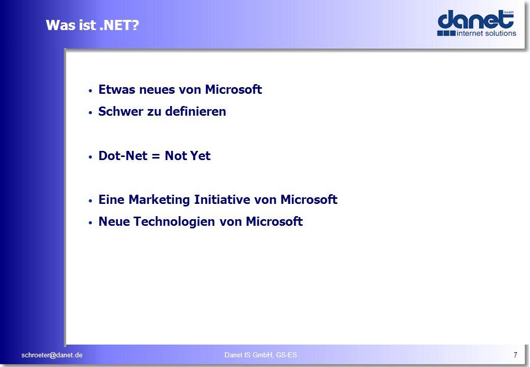 schroeter@danet.deDanet IS GmbH, GS-ES7 Was ist.NET? Etwas neues von Microsoft Schwer zu definieren Dot-Net = Not Yet Eine Marketing Initiative von Mi