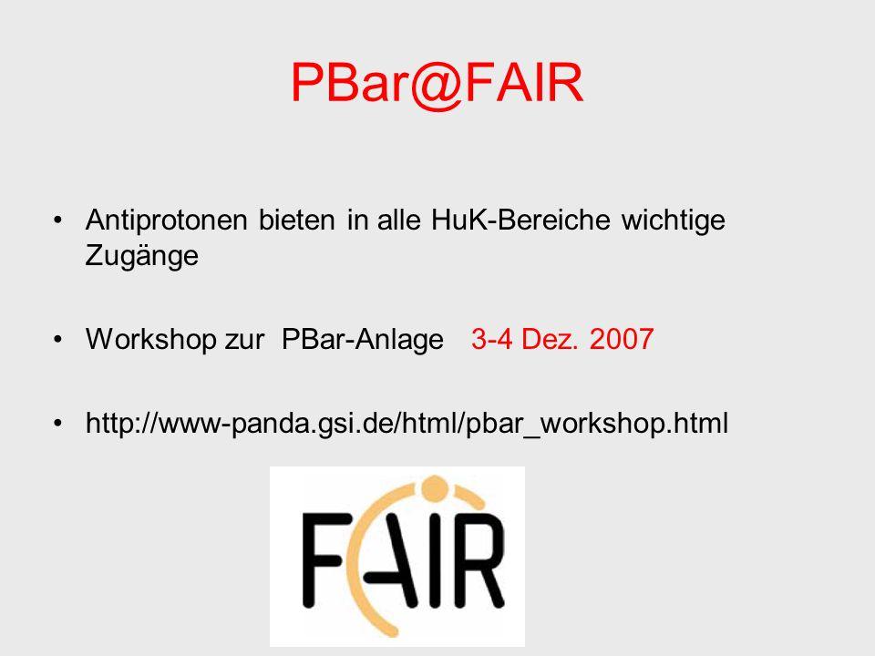 PBar@FAIR Antiprotonen bieten in alle HuK-Bereiche wichtige Zugänge Workshop zur PBar-Anlage 3-4 Dez.