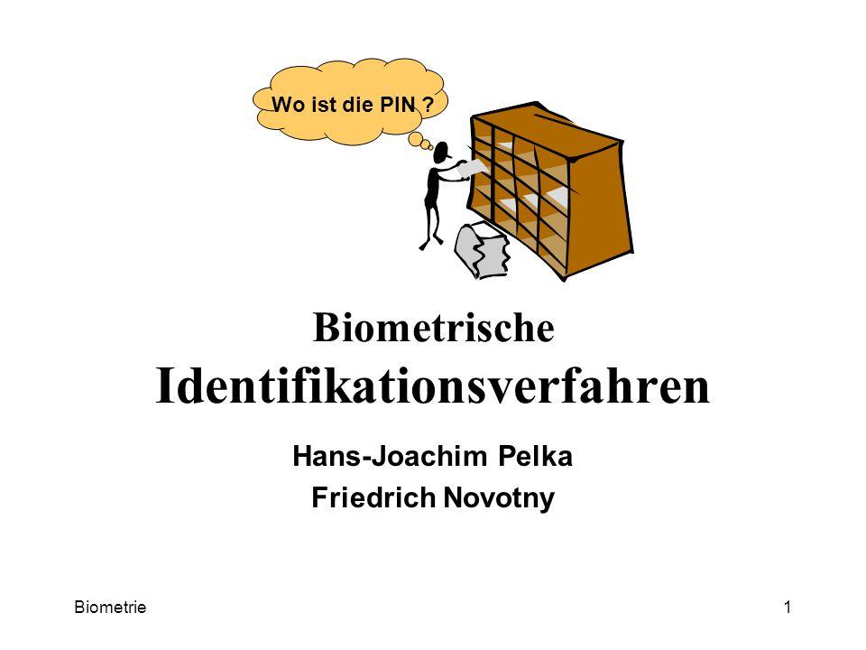Biometrie1 Biometrische Identifikationsverfahren Hans-Joachim Pelka Friedrich Novotny Wo ist die PIN ?