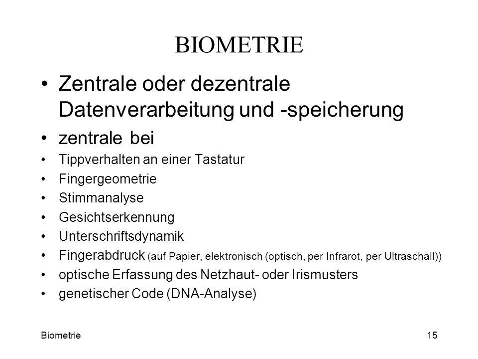 Biometrie15 BIOMETRIE Zentrale oder dezentrale Datenverarbeitung und -speicherung zentrale bei Tippverhalten an einer Tastatur Fingergeometrie Stimman
