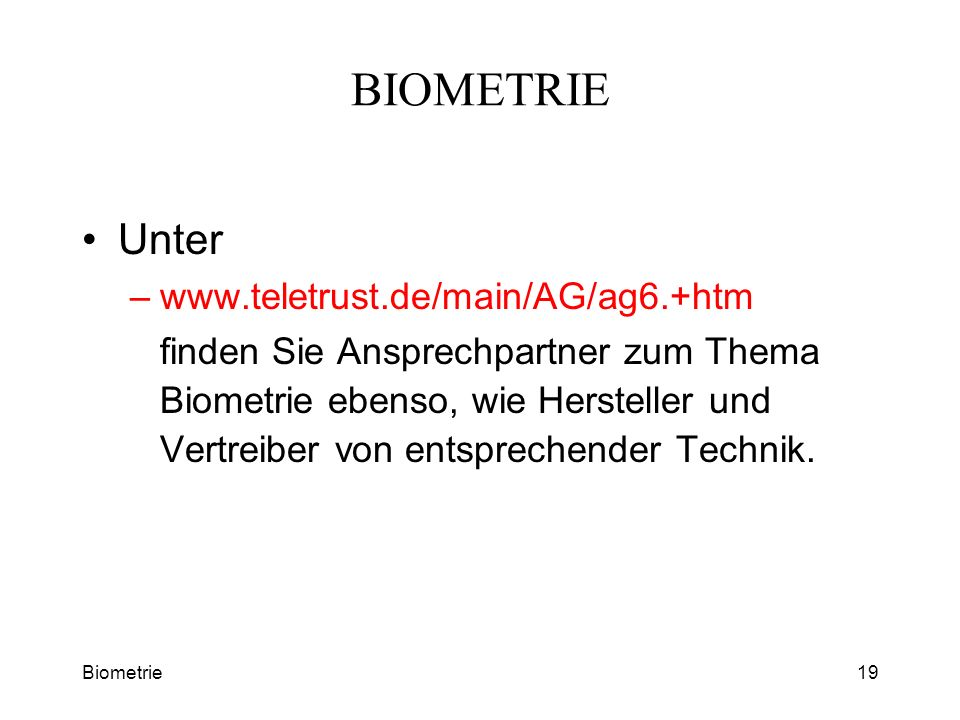 Biometrie19 BIOMETRIE Unter –www.teletrust.de/main/AG/ag6.+htm finden Sie Ansprechpartner zum Thema Biometrie ebenso, wie Hersteller und Vertreiber vo