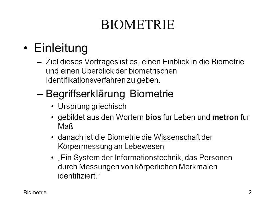 Biometrie2 BIOMETRIE Einleitung –Ziel dieses Vortrages ist es, einen Einblick in die Biometrie und einen Überblick der biometrischen Identifikationsve