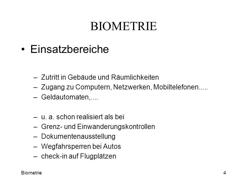 Biometrie4 BIOMETRIE Einsatzbereiche –Zutritt in Gebäude und Räumlichkeiten –Zugang zu Computern, Netzwerken, Mobiltelefonen..... –Geldautomaten,....