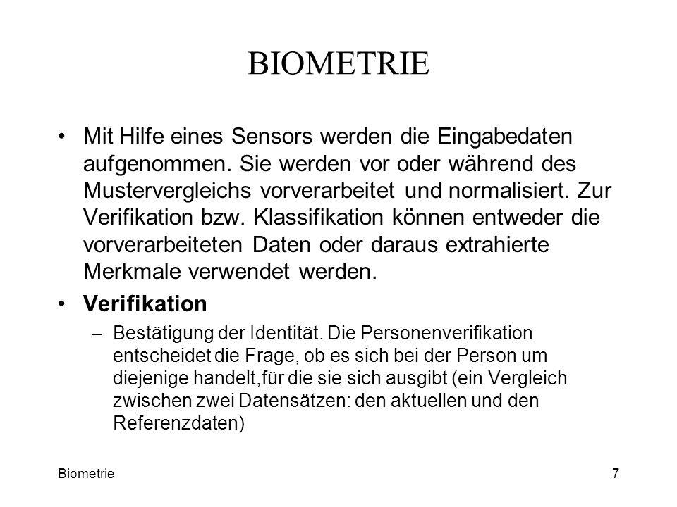 Biometrie7 BIOMETRIE Mit Hilfe eines Sensors werden die Eingabedaten aufgenommen. Sie werden vor oder während des Mustervergleichs vorverarbeitet und