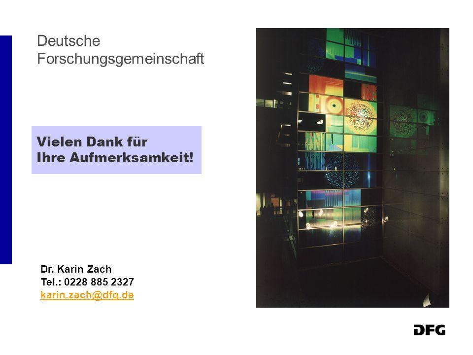 Dr. Karin Zach Tel.: 0228 885 2327 karin.zach@dfg.de Vielen Dank für Ihre Aufmerksamkeit! Deutsche Forschungsgemeinschaft