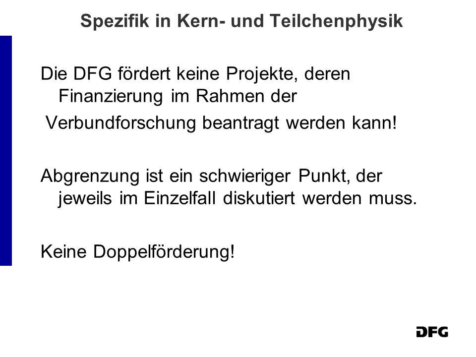 Spezifik in Kern- und Teilchenphysik Die DFG fördert keine Projekte, deren Finanzierung im Rahmen der Verbundforschung beantragt werden kann! Abgrenzu