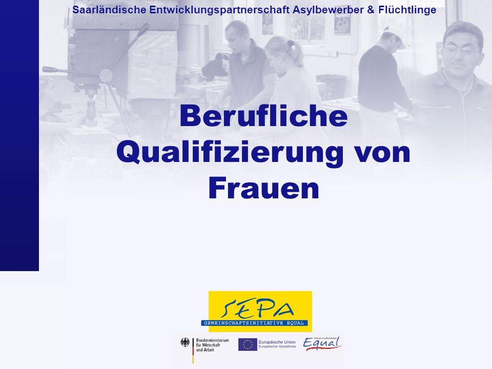 Saarländische Entwicklungspartnerschaft Asylbewerber & Flüchtlinge Berufliche Qualifizierung von Frauen