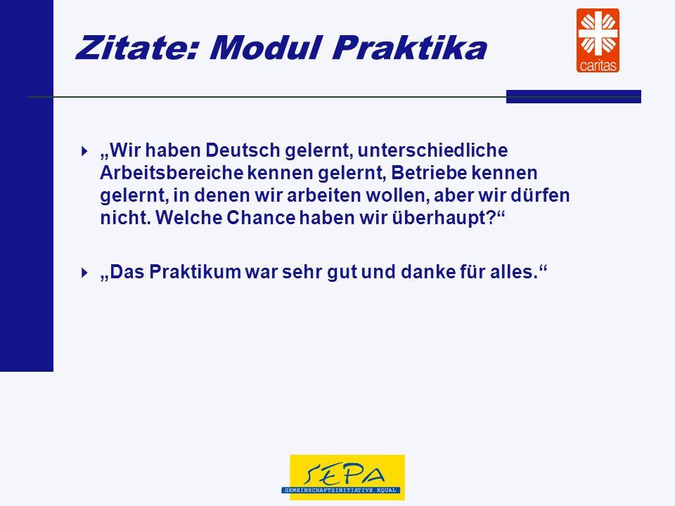 Zitate: Modul Praktika Wir haben Deutsch gelernt, unterschiedliche Arbeitsbereiche kennen gelernt, Betriebe kennen gelernt, in denen wir arbeiten woll