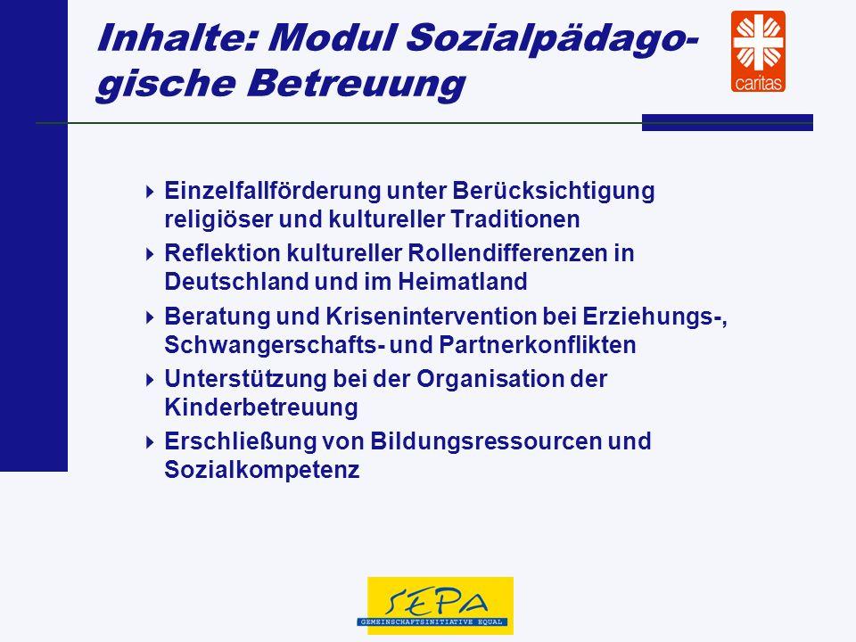 Inhalte: Modul Sozialpädago- gische Betreuung Einzelfallförderung unter Berücksichtigung religiöser und kultureller Traditionen Reflektion kultureller