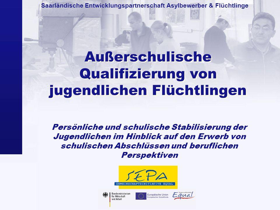 Saarländische Entwicklungspartnerschaft Asylbewerber & Flüchtlinge Außerschulische Qualifizierung von jugendlichen Flüchtlingen Persönliche und schuli