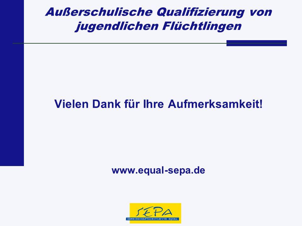 Außerschulische Qualifizierung von jugendlichen Flüchtlingen Vielen Dank für Ihre Aufmerksamkeit! www.equal-sepa.de