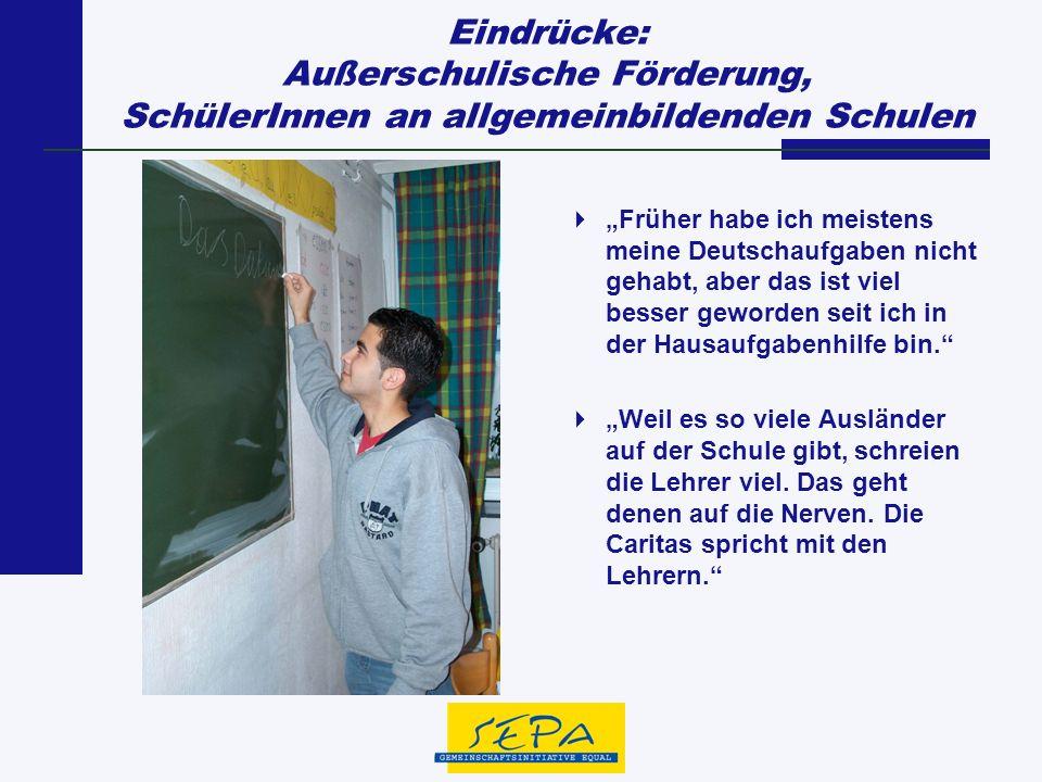 Eindrücke: Außerschulische Förderung, SchülerInnen an allgemeinbildenden Schulen Früher habe ich meistens meine Deutschaufgaben nicht gehabt, aber das