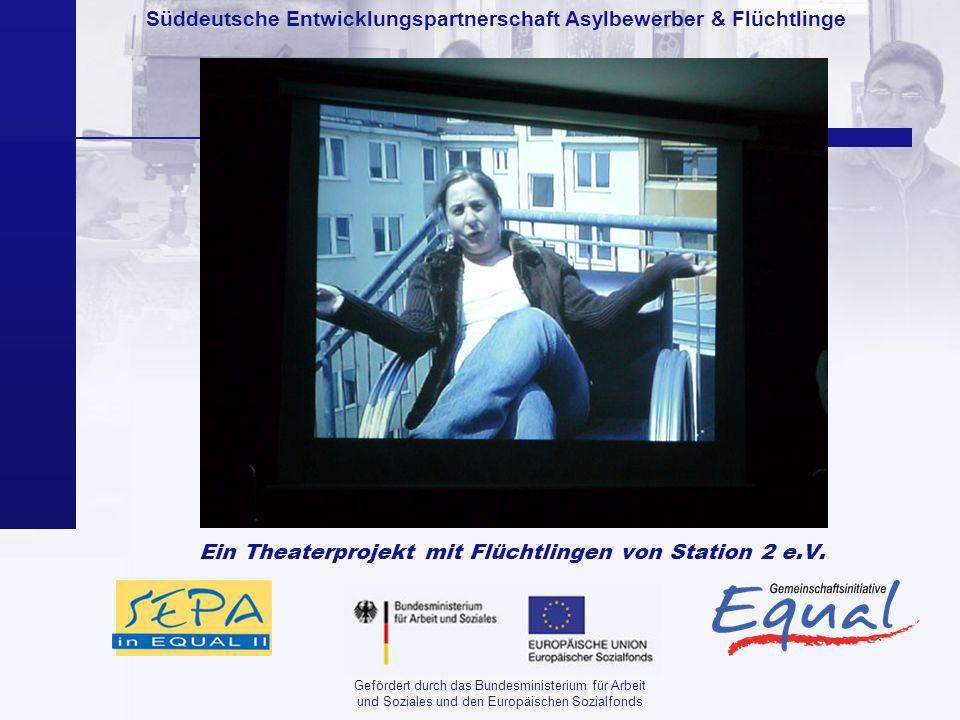 Süddeutsche Entwicklungspartnerschaft Asylbewerber & Flüchtlinge Gefördert durch das Bundesministerium für Arbeit und Soziales und den Europäischen Sozialfonds Ein Theaterprojekt mit Flüchtlingen von Station 2 e.V.