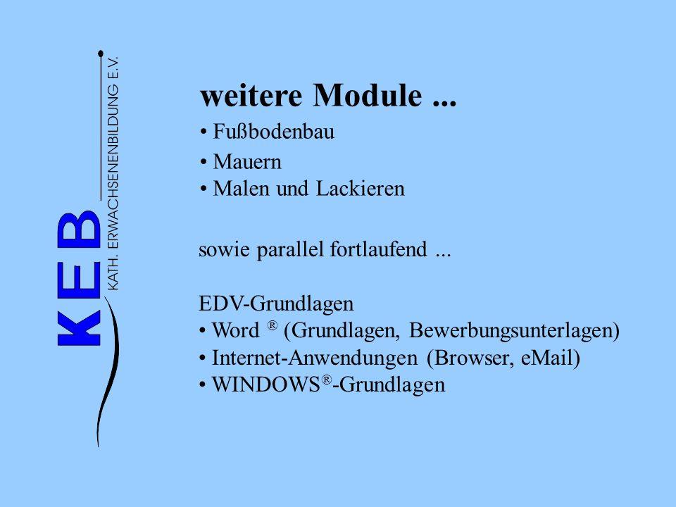 weitere Module... Fußbodenbau Mauern Malen und Lackieren sowie parallel fortlaufend... EDV-Grundlagen Word ® (Grundlagen, Bewerbungsunterlagen) Intern