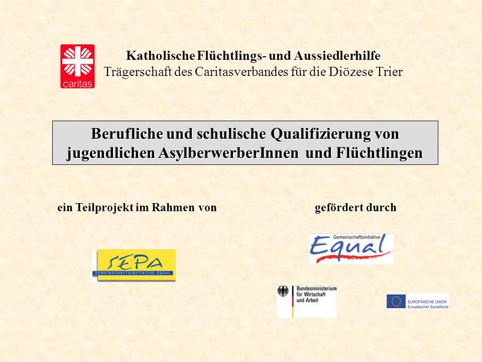 Katholische Flüchtlings- und Aussiedlerhilfe Trägerschaft des Caritasverbandes für die Diözese Trier Berufliche und schulische Qualifizierung von juge